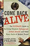 Come Back Alive: The Ultimate Guide to Surviving Disasters, Kidnapping, Animal Attacks and Other Nasty Perils of Modern Travel by Robert Young Pelton (1-Jul-1999) Paperback