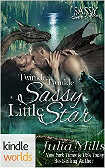 Sassy Ever After: Twinkle, Twinkle, Sassy Little Star (Kindle Worlds Novella) (Dragon Guard Series Book 23) by [Mills, Julia]