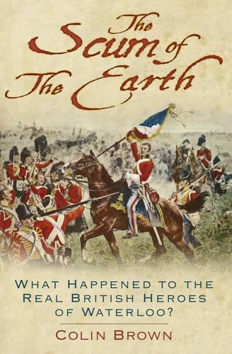 The Scum of the Earth: What Happened to the Real British Heroes of Waterloo? ebook