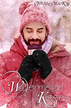 Watermelon Kisses: A Holiday to Remember by [MacKay, Freddy]