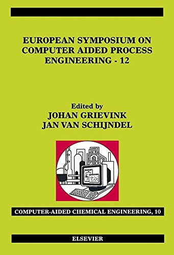 European Symposium on Computer Aided Process Engineering – 12 (Computer Aided Chemical Engineering) Pdf