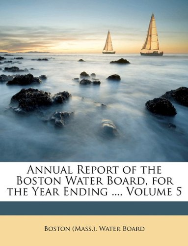 Download Annual Report of the Boston Water Board, for the Year Ending ..., Volume 5 PDF