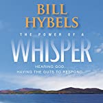 The Power of a Whisper: Hearing God, Having the Guts to Respond | Bill Hybels