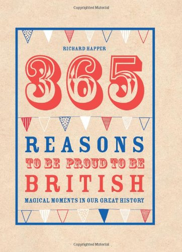 365 Reasons to Be Proud to Be British: Great British Moments of Greatness