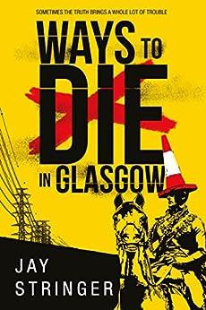 Ways to Die in Glasgow by [Stringer, Jay]