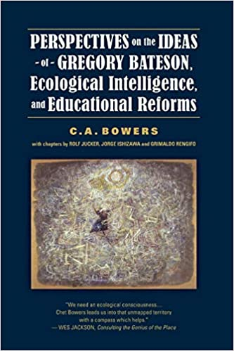 Perspectives on the Ideas of Gregory Bateson, Ecological Intelligence, and Educational Reforms