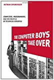 The Computer Boys Take Over: Computers, Programmers, and the Politics of Technical Expertise (History of Computing)