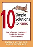10 Simple Solutions to Panic: How to Overcome Panic Attacks, Calm Physical Symptoms, and Reclaim Your Life (The New Harbinger Ten Simple Solutions Series)