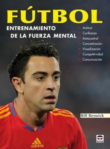 Descargar Libro FÚtbol Entrenamiento De La Fuerza Mental ) Bill Beswick