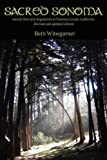 Sacred Sonoma: Sacred Sites and Alignments in Sonoma County, California (revised and updated Edition), Beth Winegarner, 1430320672