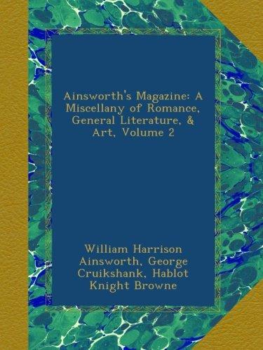Ainsworth's Magazine: A Miscellany of Romance, General Literature, & Art, Volume 2 PDF