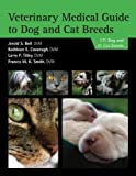 Veterinary Medical Guide to Dog and Cat Breeds [Paperback] [2012] (Author) Jerold S. Bell, Kathleen E. Cavanagh, Larry P. Tilley, Jr. Francis C.W. Smith