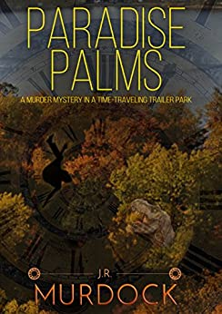 Paradise Palms: A Murder Mystery in a Time-Traveling Trailer Park by [Murdock, J.R.]