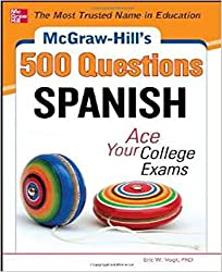 McGraw-Hill's 500 Spanish Questions: Ace Your College Exams: 3 Reading Tests + 3 Writing Tests + 3 Mathematics Tests (McGraw-Hill's 500 Questions)