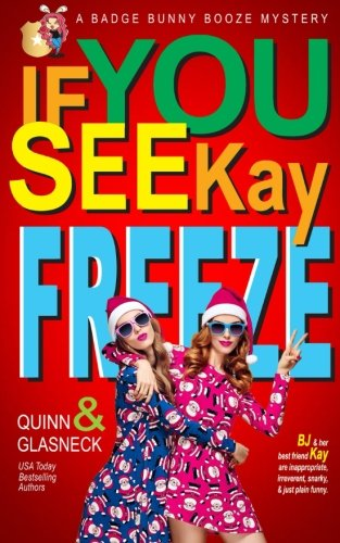 If You See Kay Freeze: A Badge Bunny Booze Humorous Mystery (The Badge Bunny Booze Mystery Collection) (Volume 3)