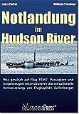 Notlandung im Hudson River: Was geschah auf Flug 1549? Passagiere und Augenzeugen rekonstruieren die sensationelle Notwasserung von Flugkapitän Sullenberger.