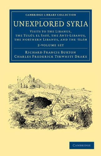 Unexplored Syria 2 Volume Set: Visits to the Libanus, the Tulúl el Safá, the Anti-Libanus, the Northern Libanus, and the 'Aláh ... - Travel, Middle East and Asia Minor)