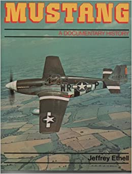 Mustang: A documentary history of the P-51
