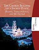 The Church Building as a Sacred Place: Beauty, Transcendence, and the Eternal