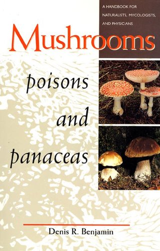 Mushrooms Poisons and Panaceas: A Handbook for Naturalists, Mycologists, and Physicians