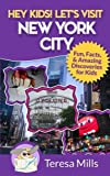 Hey Kids! Let's Visit New York City: Fun Facts and Amazing Discoveries