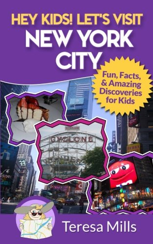 Hey Kids! Let's Visit New York City: Fun Facts and Amazing Discoveries for Kids (Volume 3) (Places To Visit In New York For Kids)