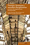 img - for Puentes, fronteras y murallas disciplinarias en torno a las organizaciones internacionales (Investigaci n e ideas) (Spanish Edition) book / textbook / text book