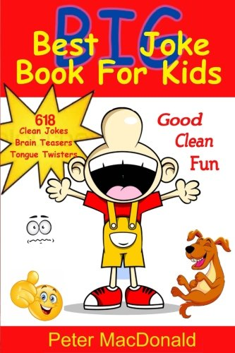 Download Best BIG Joke Book For Kids: Hundreds Of Good Clean Jokes,Brain Teasers and Tongue Twisters For Kids (Best Joke Book For Kids) (Volume 6) pdf epub