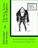 The Very Secret Life of Bigfoot: 45+ pictures never before seen