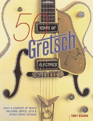 Download [(Tony Bacon: 50 Years of Gretsch Electrics)] [Author: Tony Bacon] published on (March, 2005) pdf epub