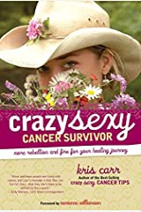 By Kris Carr Crazy Sexy Cancer Survivor: More Rebellion and Fire for Your Healing Journey (First Edition) Paperback