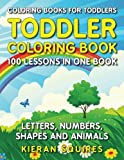 Coloring Books for Toddlers: 100 Images of Letters, Numbers, Shapes, and Key Concepts for Early Childhood Learning, Preschool Prep, and Success at School (Activity Books for Kids Ages 1-3)