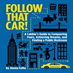Follow That Car!: A Cabbie's Guide to Conquering Fears, Achieving Dreams, and Finding a Public Restroom | Jimmy Failla