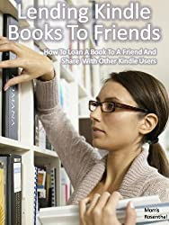 Lend Kindle Books To Friends:  How To Loan A Book To A Friend And Share With Other Kindle Users