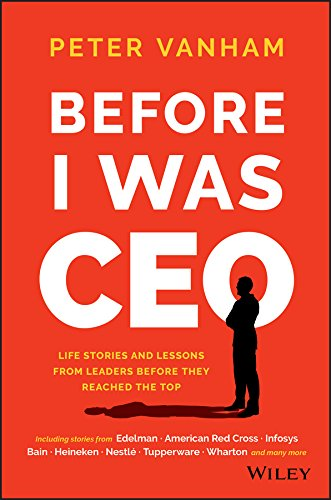 (Before I Was CEO: Life Stories and Lessons from Leaders Before They Reached the Top)