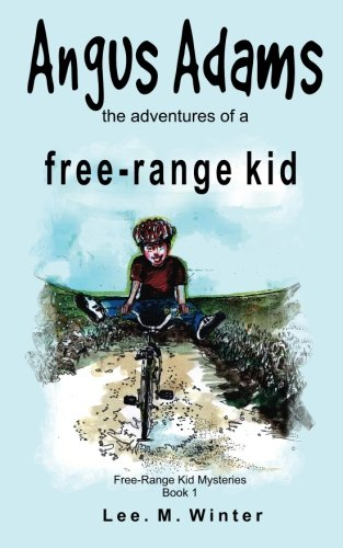 Angus Adams: the adventures of a free-range kid (The Free-Range Kid Mysteries) (Volume 1)