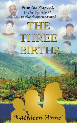 Read Online The Three Births: From the Physical, To the Spiritual, To the Supernatural ebook