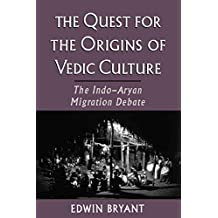 The Quest for the Origins of Vedic Culture: The Indo-Aryan Migration Debate