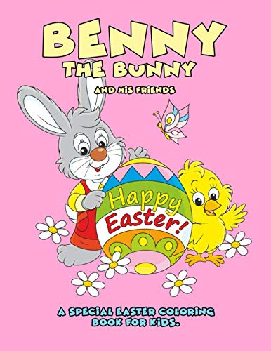 Benny the Bunny and His Friends - Happy Easter - A Special Easter Coloring Book for Kids.