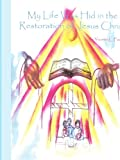 My Life Was Hid in the Restoration of Jesus Christ, Yvonne L. Foster, 1418431494