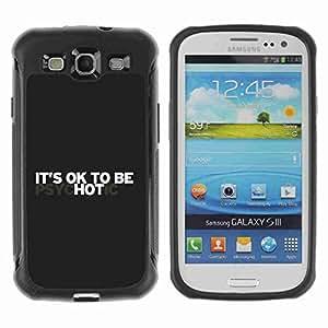 A-type Arte & diseño Anti-Slip Shockproof TPU Fundas Cover Cubre Case para Samsung Galaxy S3 III / i9300 / i717 ( It's OK To Be Hot )