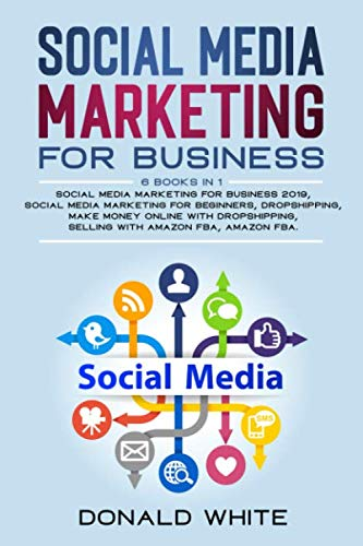 51Ggtcy5WiL - social media marketing for business: 6 BOOKS IN 1: socialmediamarketing for business2019/socialmediamarketing for beginners/dropshipping/makemoneyonlinewithdropshipping/selling withamazonfba/amazonfba