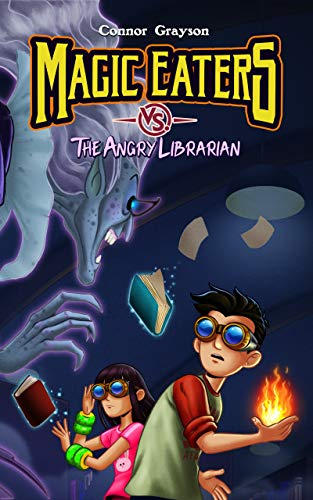 Magic Eaters vs The Angry Librarian by Connor Grayson