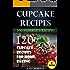 Cupcake Recipes: 120 Cupcake Recipes for Home Baking (+BONUS: 100 FREE recipes) (100 Murray's Recipes)