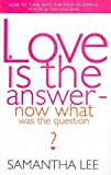 Love Is the Answer, Samantha Lee, 0575602465