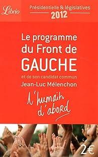 L'Humain d'abord : Le programme du Front de Gauche et de son candidat commun Jean-Luc Mélenchon par Jean-Luc Mélenchon