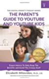 The Parent's Guide to YouTube and YouTube Kids: Expert Advice to Help Reap the Benefits and Avoid the Creepy Stuff (The Digital Parent's Toolkit Series) (Volume 2)