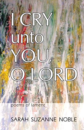 I Cry Unto You, O Lord : Poems of Lament