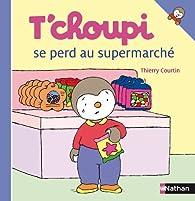 T'choupi se perd au supermarché par Thierry Courtin