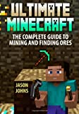 Ultimate Minecraft - the Complete Guide to Mining and Finding Ores, Jason Johns, 149606061X